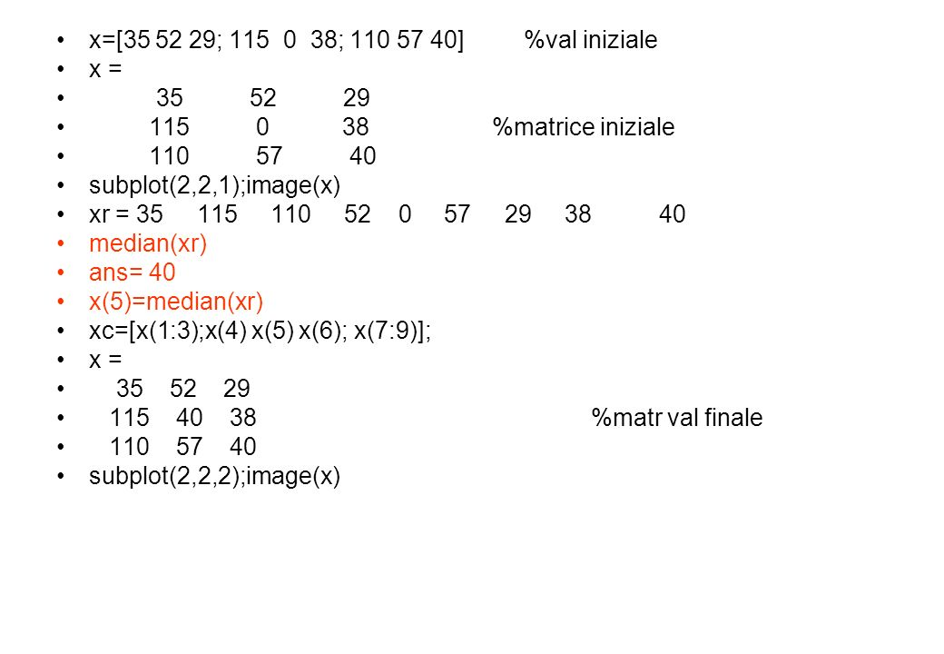 x=[35 52 29; 115 0 38; 110 57 40] %val iniziale x = 35 52 29. 115 0 38 %matrice iniziale.